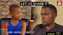LET US SHARE IT Mark Angel Comedy Episode 151