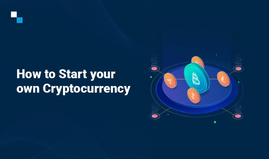 How to start your own cryptocurrency like an expert?
