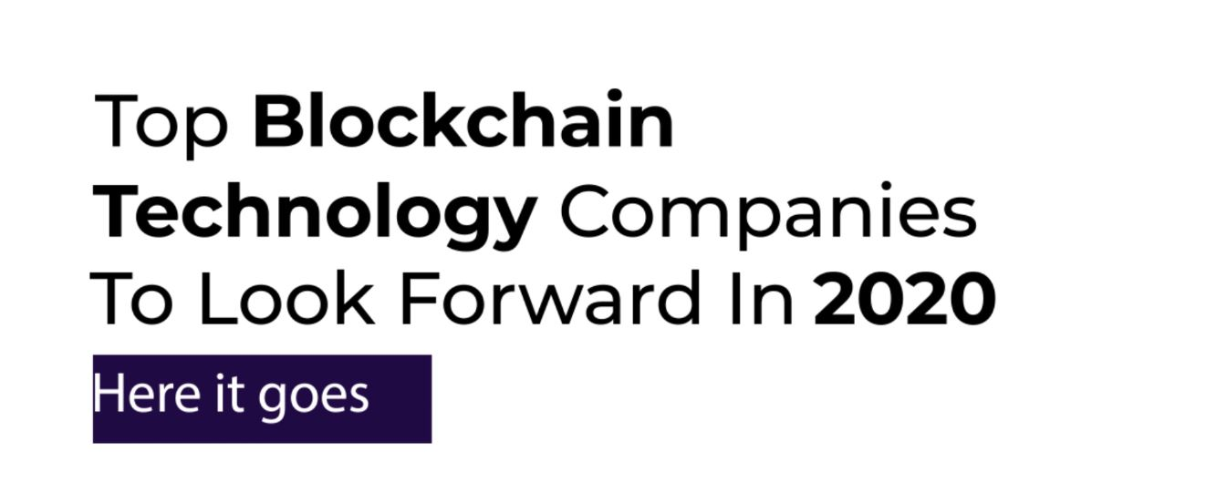 Top Blockchain Companies To Lookout For In 2020